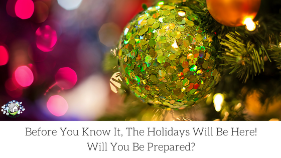 Before You Know It The Holidays Will Be Here!