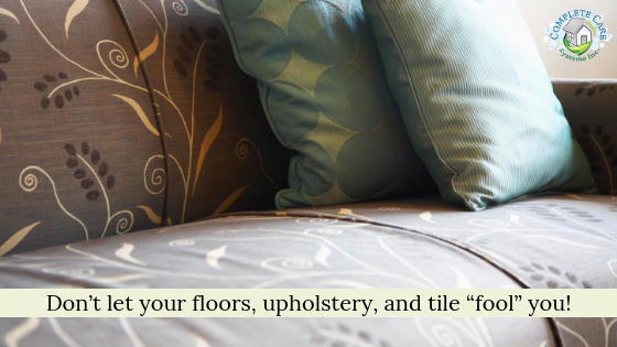 "Don't Let Your Floors, Upholstery, and Tile ""Fool"" You!"