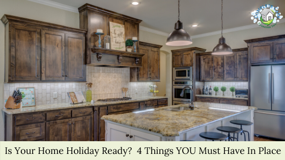 Is Your Home Holiday Ready?  4 Things YOU Must Have In Place.
