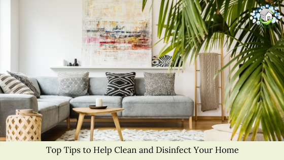 Top Tips to Help Clean and Disinfect Your Home